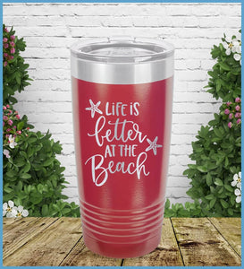 Life Is Better At The Beach Tumbler