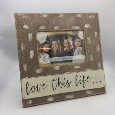 Love This Life 4x6 Frame