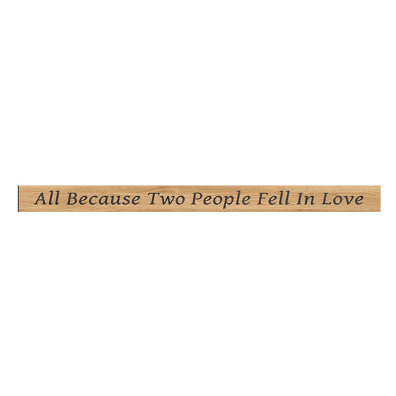 "48"" All Because Two People Fell In Love Sentiment Sign"