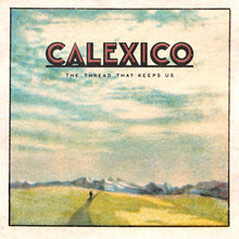 Load image into Gallery viewer, Calexico - The Thread That Keeps Us