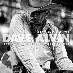 Dave Alvin - From An Old Guitar: Rare And Unreleased Recordings