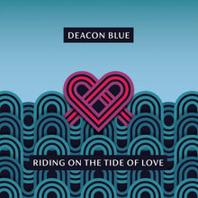 Load image into Gallery viewer, Deacon Blue - Riding On The Tide Of Love