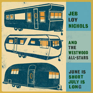 Jeb Loy Nichols - June Is Short, July Is Long
