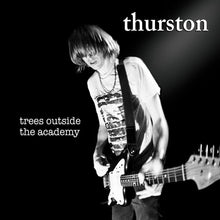 Load image into Gallery viewer, Thurston Moore - Trees Outside The Academy