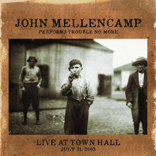 Load image into Gallery viewer, John Mellencamp Performs Trouble No More Live at Town Hall