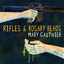 Load image into Gallery viewer, Mary Gauthier - Rifles and Rosary Beads
