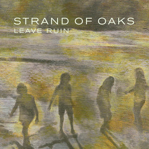 Strand Of Oaks - Leave Ruin
