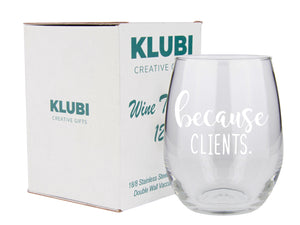 Because Clients Gifts - Large 15oz Stemless Wine Glass - Funny Gift Idea for Hairdresser, Hair stylist, Cosmetology, Lawyer, Women, Realtor, Hairstylist, Insurance Agent, Glasses, Real Estate Agents