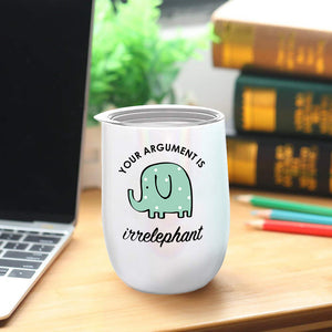 "Elephant Gifts"" Your Argument is Irrelephant"" - White Glitter Tumbler/Mug for Wine, Coffee and All Drinks"