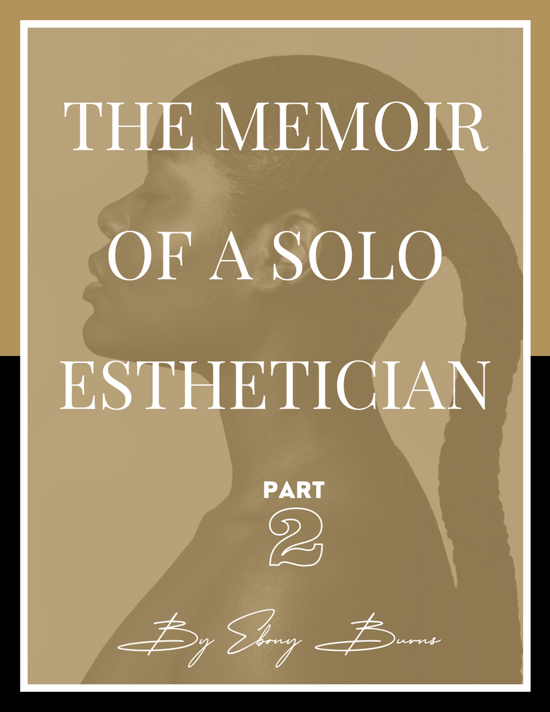 The Memoir Of A Solo Esthetician Part 2