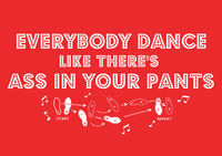 Everybody Dance Like There's Ass In Your Pants, Tee, Red