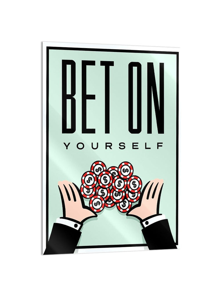 """Bet On Yourself"" - Glass Print - HYLUS Acrylic Glass Art - Skateboards, Surfboards & Glass Prints Wall Decor for your Home."