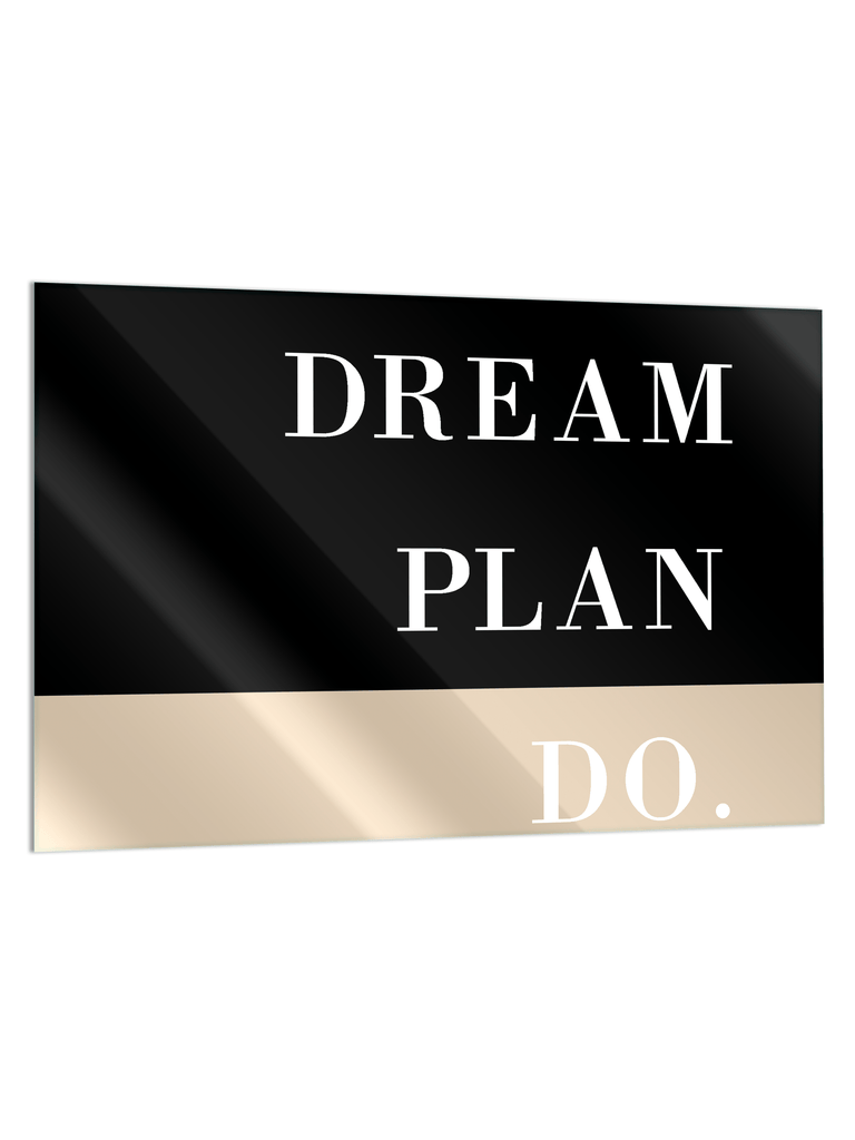 """Dream Plan Do"" - Glass Print - HYLUS Acrylic Glass Art - Skateboards, Surfboards & Glass Prints Wall Decor for your Home."