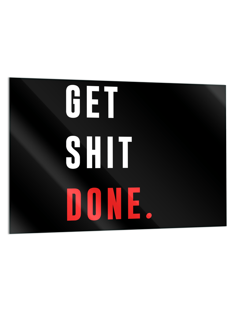 """Get Sh*t Done"" - Glass Print - HYLUS Acrylic Glass Art - Skateboards, Surfboards & Glass Prints Wall Decor for your Home."