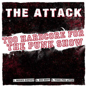 The Attack - Too Punk for the Hardcore Show 7""