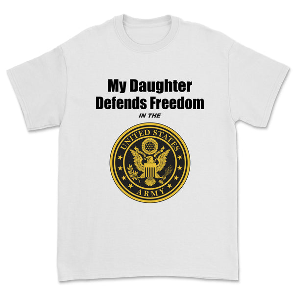 """My Daughter Defends Freedom in the U.S. Army"" Tee"