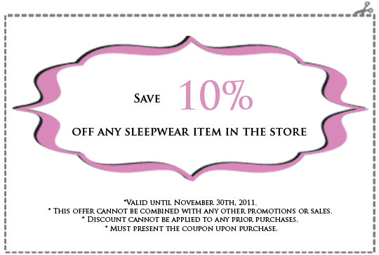 Present this coupon to save 10% off any sleepwear item in the store.