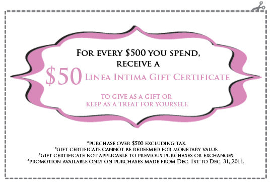 Present this coupon to receive a $50 Linea Intima gift certificate when you spend $500 or more.