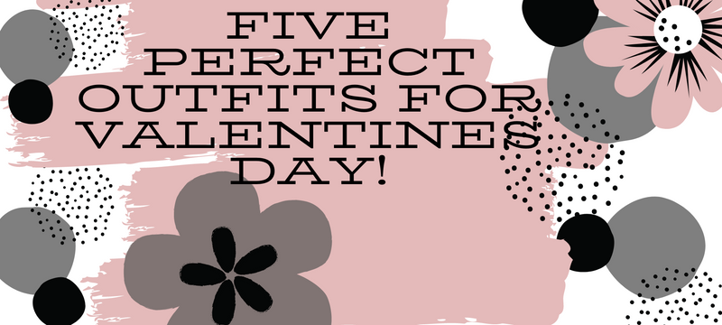5 Perfect Outfits for Valentines Day