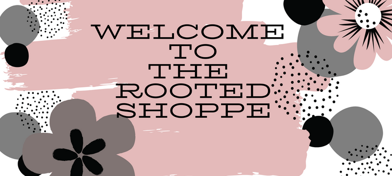 Welcome to the Rooted Shoppe