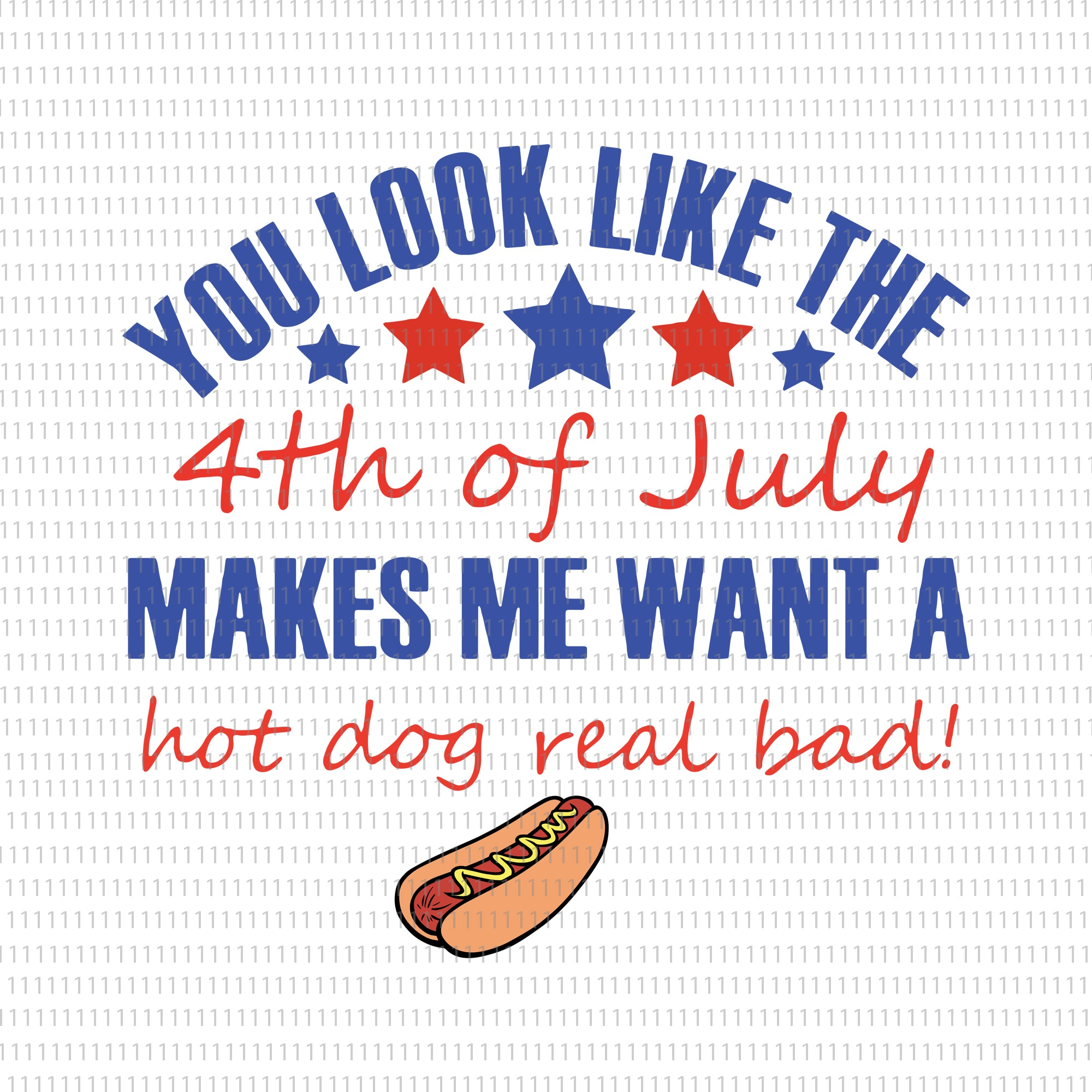 You look like the 4th of July makes me want a hot dog real bad svg, You look like the 4th of July makes me want a hot dog real bad, 4th of July svg, 4th of July, 4th of July vector,