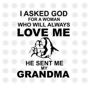 I asked gold for a woman who will always love me he sent me my grandma svg, I asked gold for a woman who will always love me he sent me my grandma, grandma svg, funny quotes svg, eps, dxf, png file