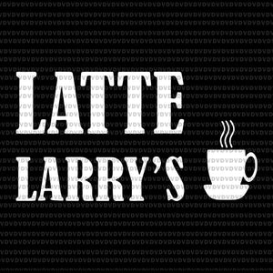 Latte larry's svg, latte larry's, latte larry's png, latte larry, latte larry's funny eps, dxf, svg, png file