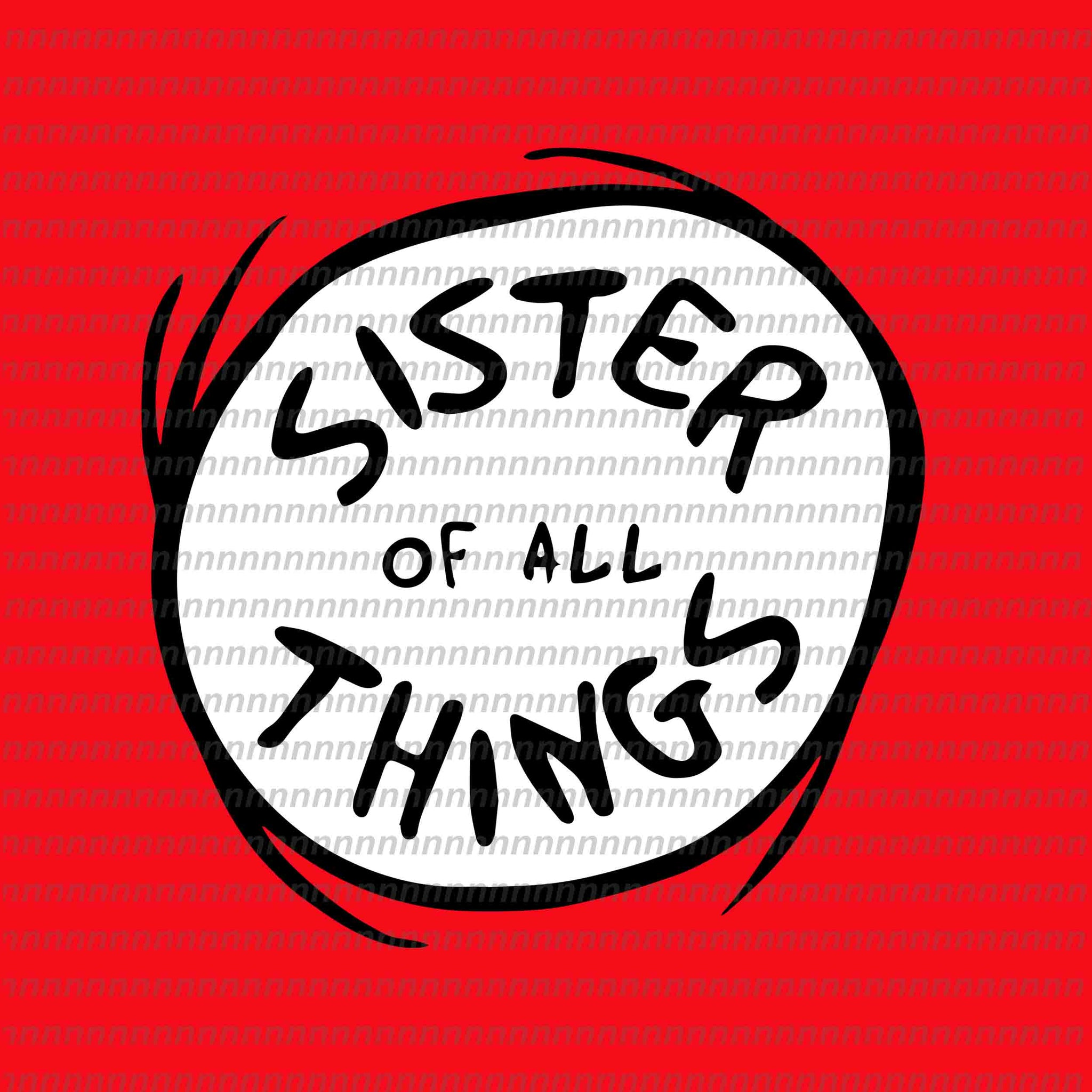 Sister of all things svg, dr seuss svg,dr seuss vector, dr seuss quote, dr seuss design, Cat in the hat svg, thing 1 thing 2 thing 3, svg, png, dxf, eps file