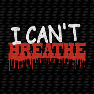 I can't breathe, I can't breathe svg, I can't breathe png,  george floyd, george floyd svg, george floyd png,  black lives matter svg, black lives matter  design,  african american svg, african american