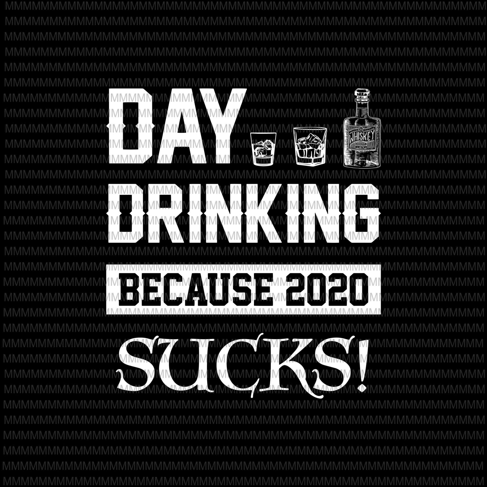 Day drinking because 2020 sucks SVG PNG, Elections 2020 Design, President 2020 svg, png, dxf, eps, ai files