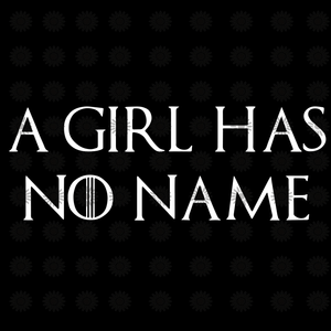 A girl has no name svg, A girl has no name, funny quotes svg, png, eps, dxf file
