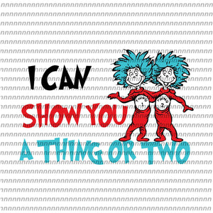 I can show you a thing or two, dr seuss svg,dr seuss quote, dr seuss design, Cat in the hat svg, thing 1 thing 2 thing 3, svg, png, dxf, eps file