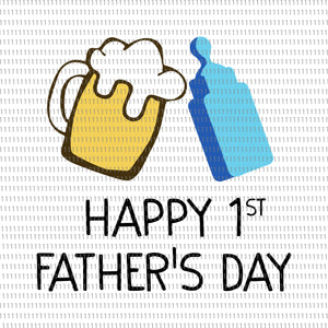 Happy father day svg,  Happy 1 st  father's day svg,  Happy 1 st  father's day, father day svg, father day, daddy svg, dad