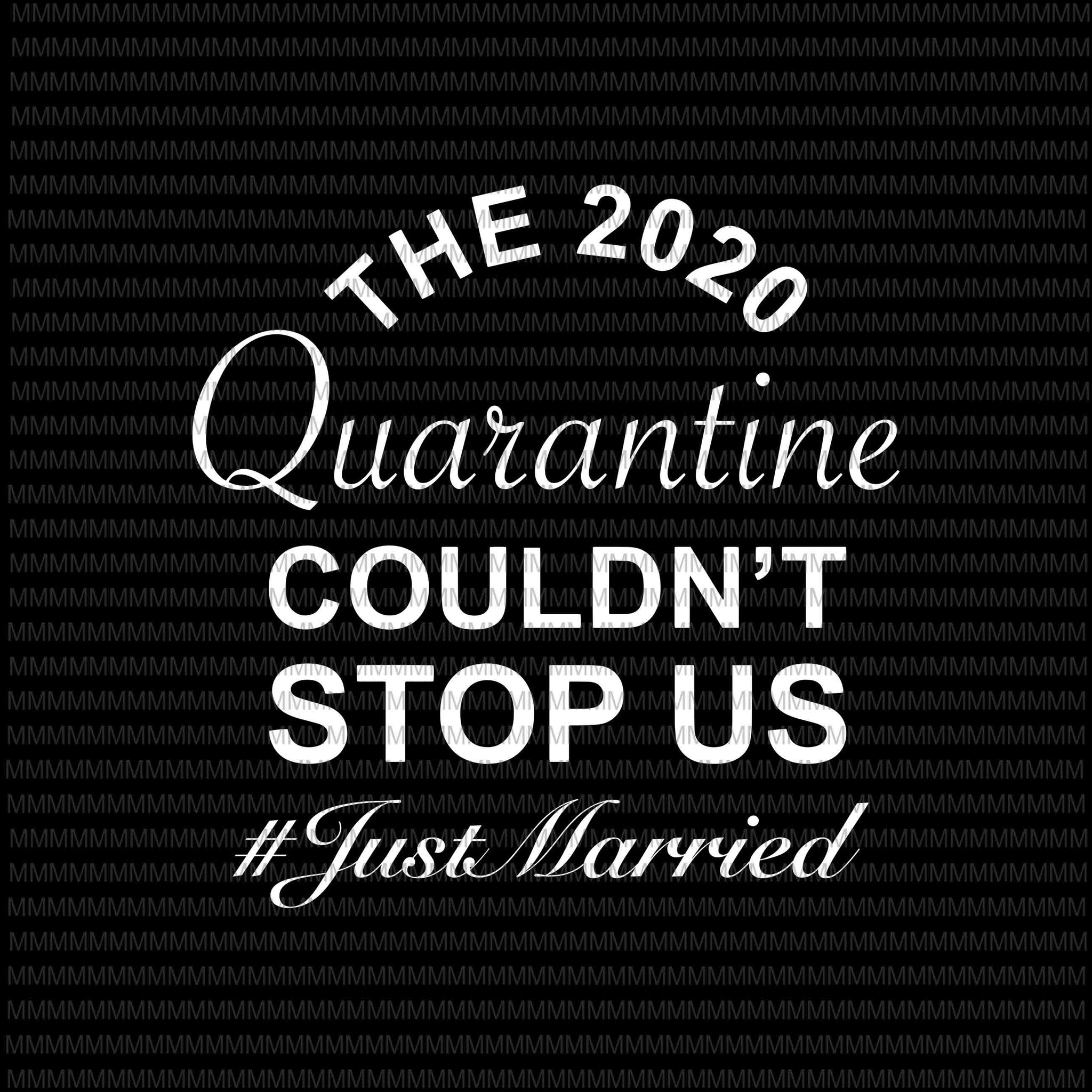 The 2020 Quarantine Couldn't Stop Us Just Married svg, Elections 2020 Design, President 2020, funny quote svg, The 2020 Quarantine svg, png, dxf, eps, ai file