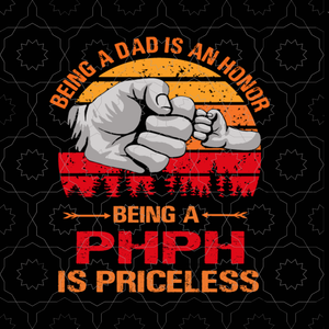Being a dad is an honor being a phph is priceless svg,being a dad is an honor being a phph is priceless, father's day svg, father svg, png, eps, dxf, cut file