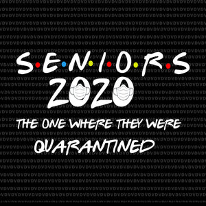 Seniors the one where they were quarantined 2020 svg, Senior 2020 svg, senior 2020, senior 2020 vector, eps, dxf, png, svg file