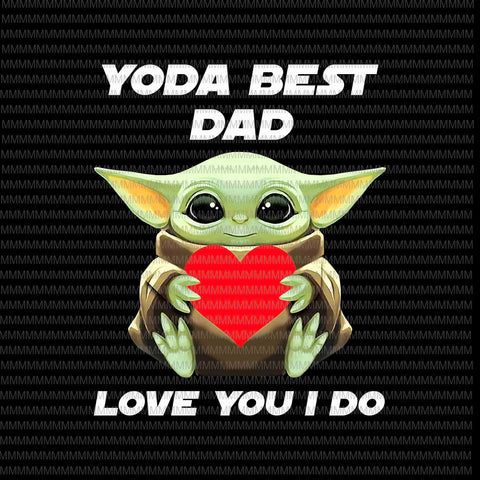Yoda Best Dad , Love You I Do png, Father's day vector, Yoda Father's day vector, Father's day png, Father's day design, jpg t shirt design for purchase