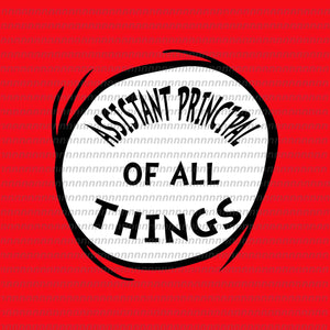Assistant principal of all things svg, dr seuss svg,dr seuss vector, dr seuss quote, dr seuss design, Cat in the hat svg, thing 1 thing 2 thing 3, svg, png, dxf, eps file