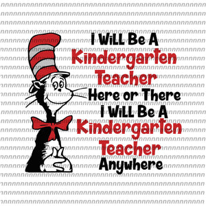I will be a kindergarten teacher, dr seuss svg, dr seuss quote, dr seuss design, Cat in the hat svg, thing 1 thing 2 thing 3, svg, png, dxf, eps file