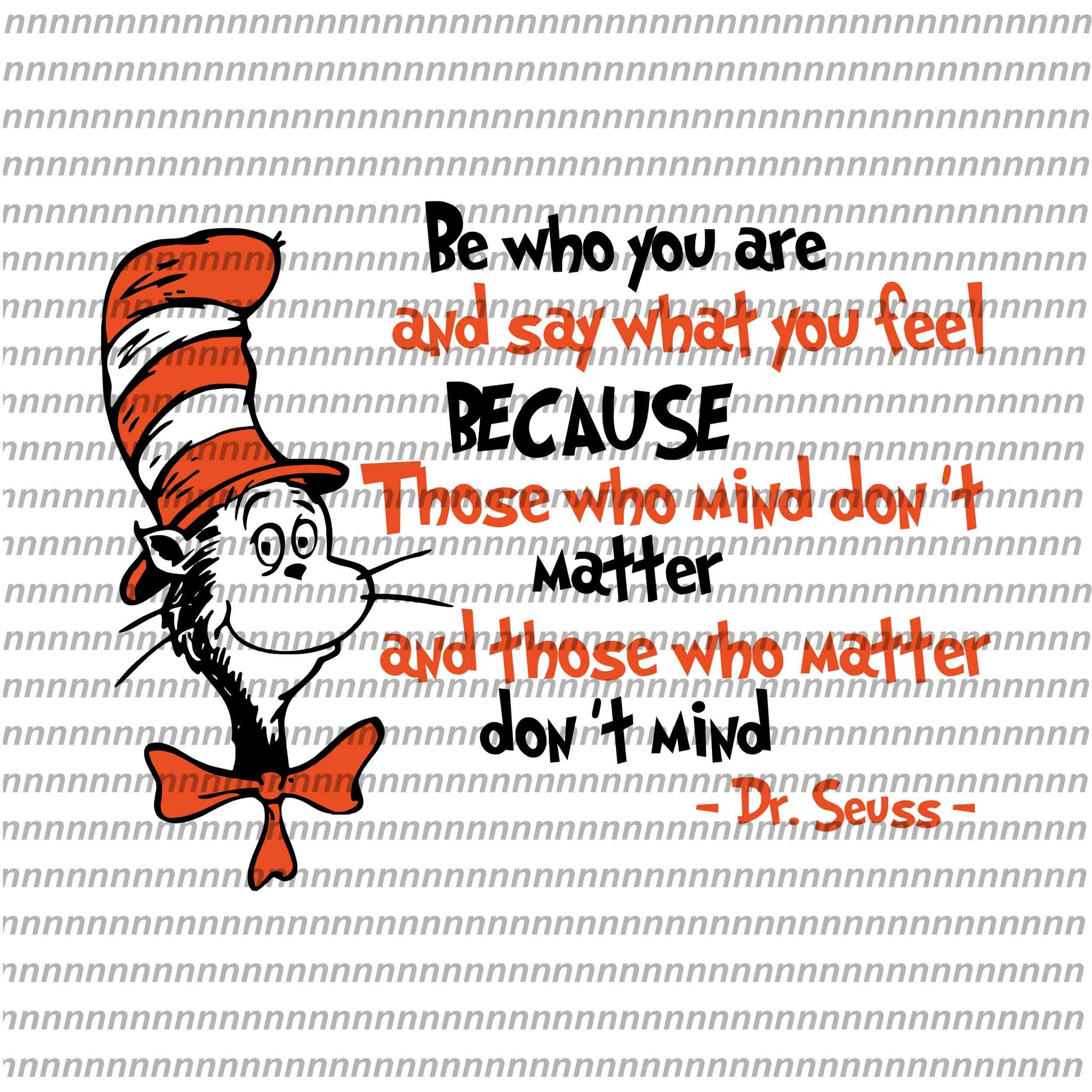 Be who you are and say what you feel, Dr Seuss svg, Dr Seuss vector,Dr Seuss quote, Dr Seuss design, Cat in the hat svg, thing 1 thing 2 thing 3, svg, png, dxf, eps file