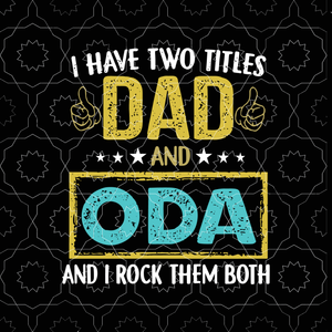 I have two titles dad and oda svg,i have two titles dad and oda,i have two titles dad and oda and i rock them both svg, father's day svg, father svg