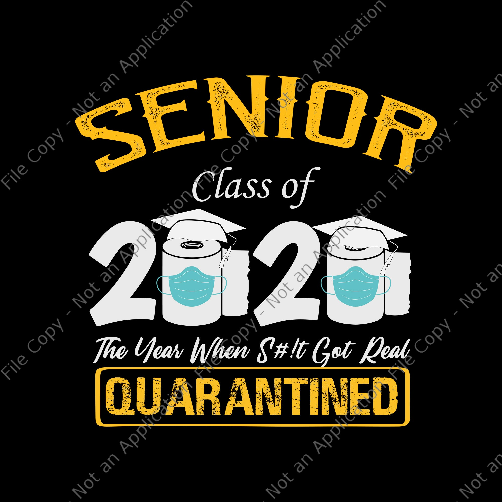 Senior class of 2020 the year when shit got real quarantined svg, senior class of 2020 shit just got real svg, senior class of 2020 shit just got real, senior 2020 png, eps, dxf svg file