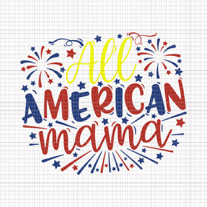 All American Mama, All American Mama Svg, 4th of July Svg, 4th of July , Independence Day Svg, Usa Svg, Memorial Day Svg, Patriotic Svg, 4th of July design,