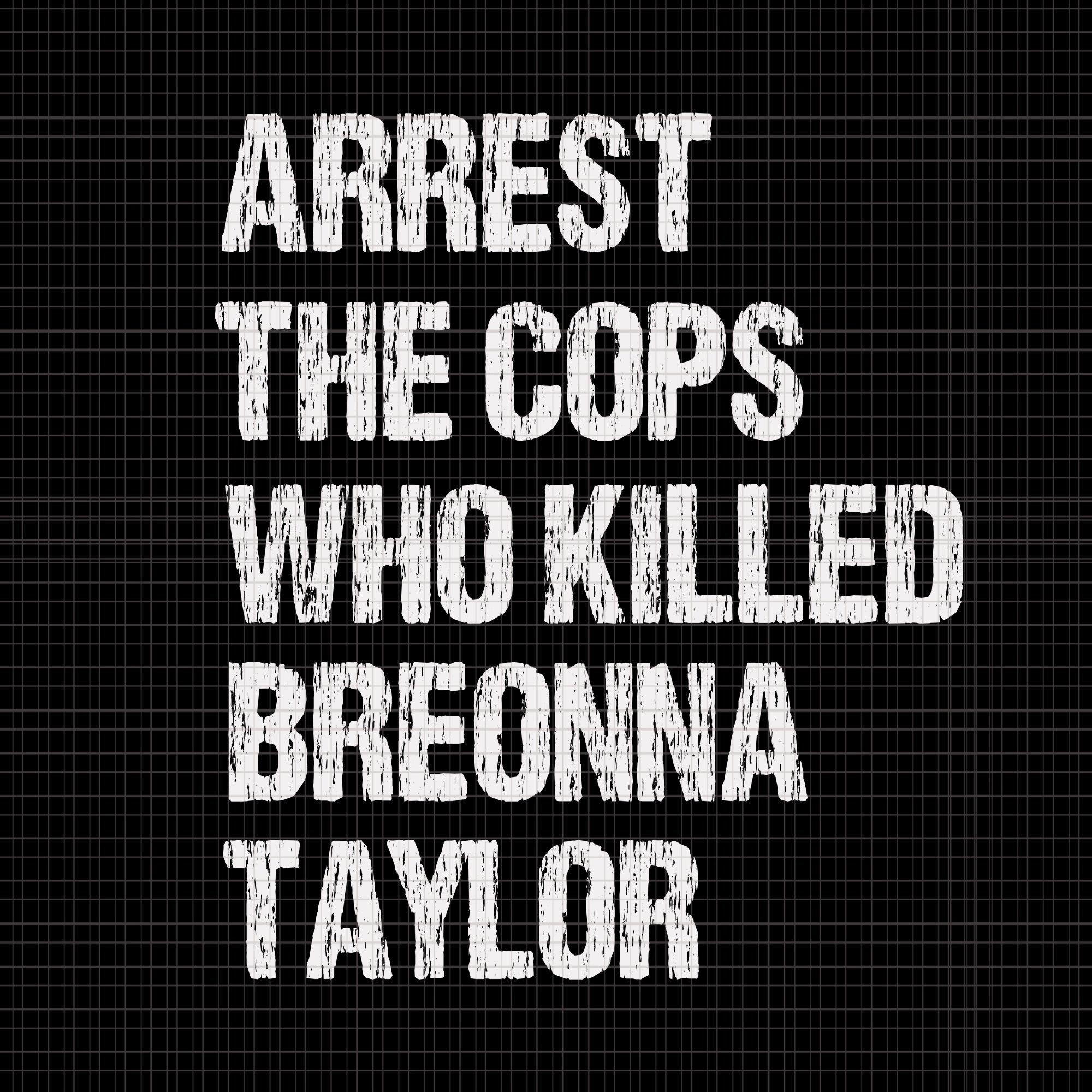 Arrest The Cops Who Killed Breonna Taylor, Arrest The Cops Who Killed Breonna Taylor svg, Arrest The Cops Who Killed Breonna Taylor design