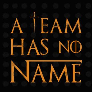 A team has no name svg, A team has no name, A team has no name png, funny quote, eps, dxf, svg file