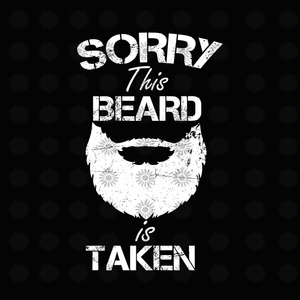 Sorry this beard is taken svg, Sorry this beard is taken, Sorry this beard is taken png, funny quotes svg, png, eps, dxf file