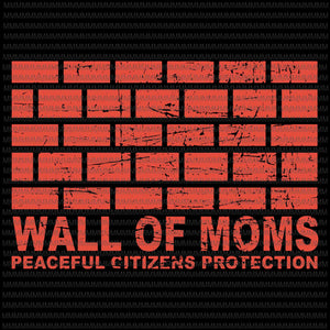Wall of moms, peaceful citizens protection svg, wall of moms svg, funny quote svg, png, dxf, eps, ai files
