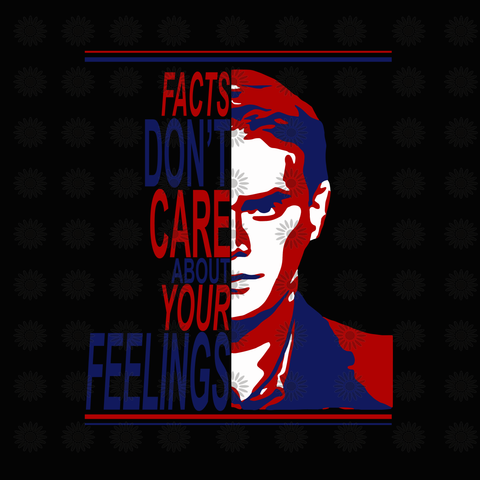 Facts don't care about your feelings svg, Ben Shapiro svg, Facts don't care about your feelings Ben Shapiro png, eps, dxf, svg file