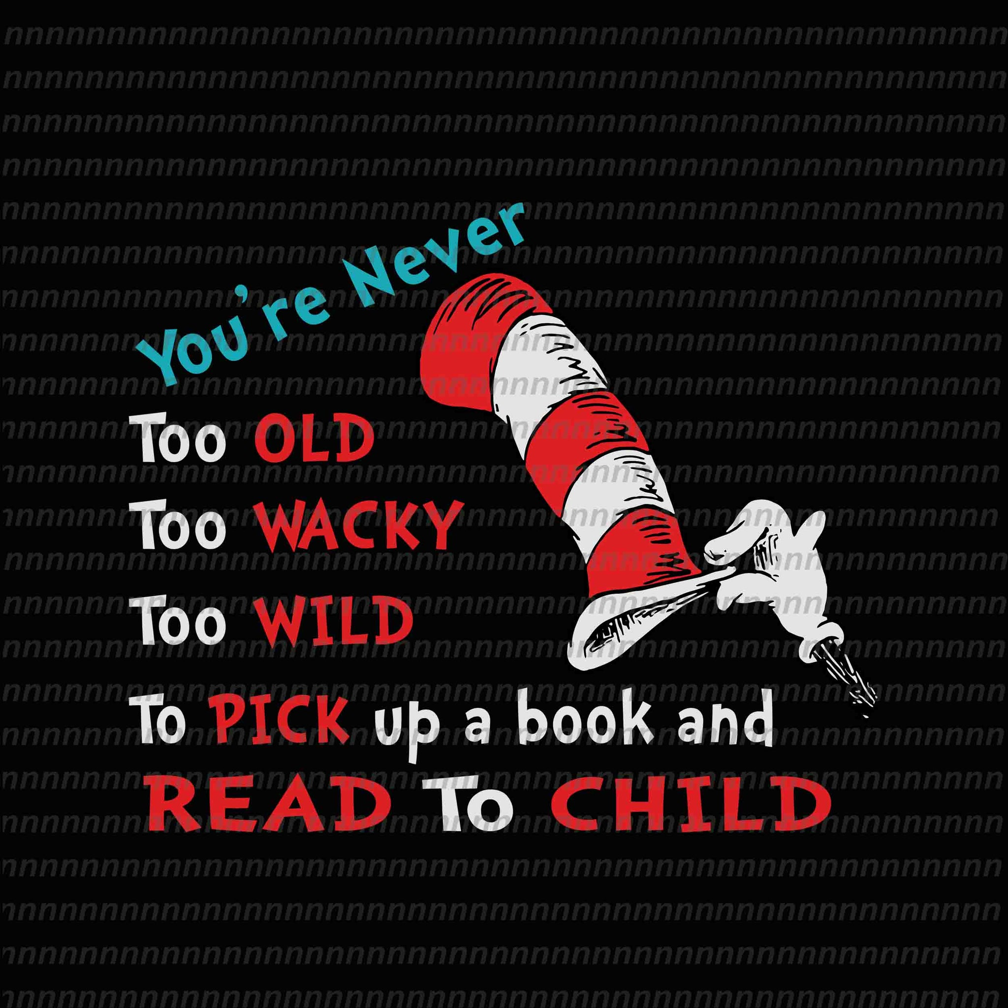 You're never too old to wacky to wild to pick up a book and read to child, dr seuss svg,dr seuss vector, dr seuss quote, dr seuss design, Cat in the hat svg, thing 1 thing 2 thing 3, svg, png, dxf, eps file