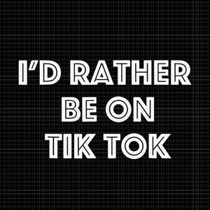 I'd Rather Be On Tok Tik  svg, I'd Rather Be On Tok Tik  png, Tik tok svg, tik tok vector,I'd Rather Be On Tok Tik Social Media Famous Meme svg, I'd Rather Be On Tok Tik Social Media Famous Meme